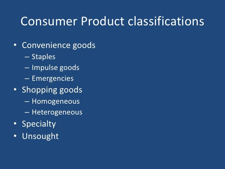 Consumer Product classifications<br />Convenience goods<br />Staples<br />Impulse goods<br />Emergencies<br />Shopping goo...