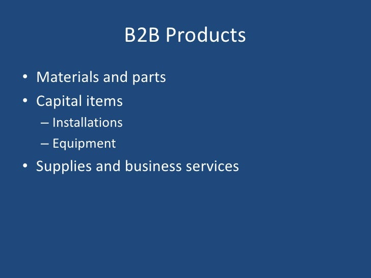 B2B Products<br />Materials and parts<br />Capital items<br />Installations<br />Equipment<br />Supplies and business serv...