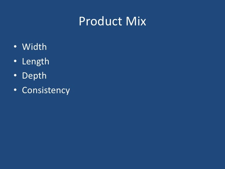Product Mix<br />Width<br />Length<br />Depth<br />Consistency<br />