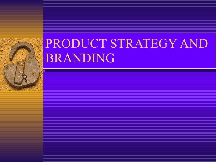 PRODUCT STRATEGY AND BRANDING