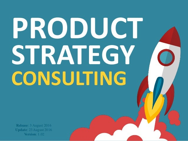 Release: 3 August 2016 Update: 23 August 2016 Version: 1.02 PRODUCT STRATEGY CONSULTING