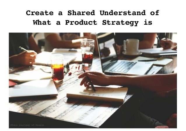 Photo courtesy of Pexels Create a Shared Understand of What a Product Strategy is