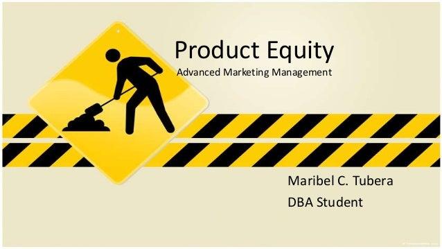 Product Equity Advanced Marketing Management  Maribel C. Tubera DBA Student