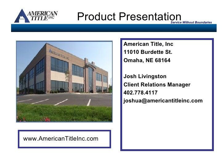 Product Presentation <ul><li>American Title, Inc </li></ul><ul><li>11010 Burdette St. </li></ul><ul><li>Omaha, NE 68164 </...