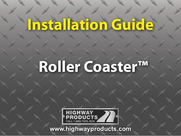 Installation Guide Roller Coaster™   www.highwayproducts.com