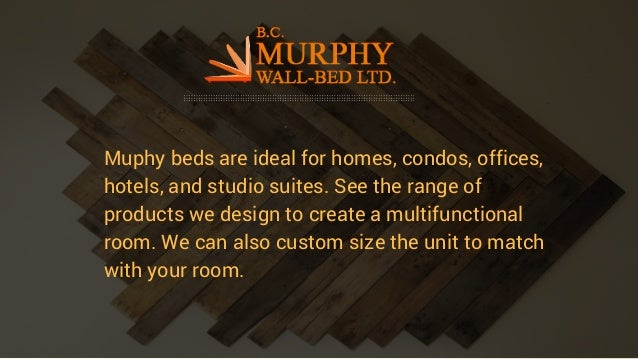 Muphy beds are ideal for homes, condos, offices, hotels, and studio suites. See the range of products we design to create ...