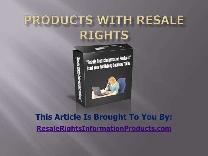 products with resale rights<br />This Article Is Brought To You By:<br />ResaleRightsInformationProducts.com<br />