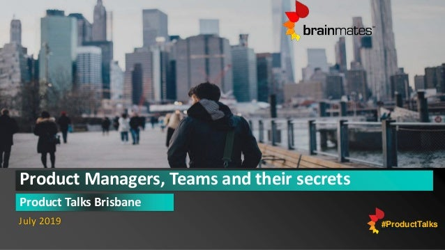 Product Managers, Teams and their secrets Product Talks Brisbane July 2019 #ProductTalks