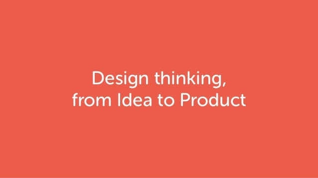 Design thinking, from Idea to Product