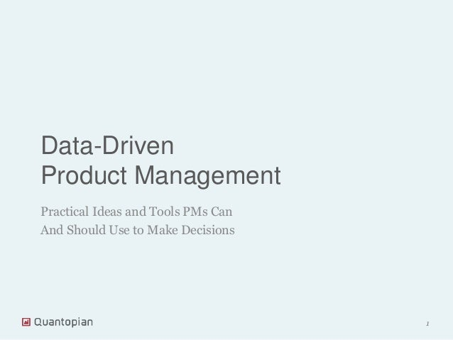 Data-Driven Product Management Practical Ideas and Tools PMs Can And Should Use to Make Decisions  1