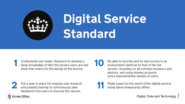 Digital, Data and Technology Understand user needs. Research to develop a deep knowledge of who the service users are and ...