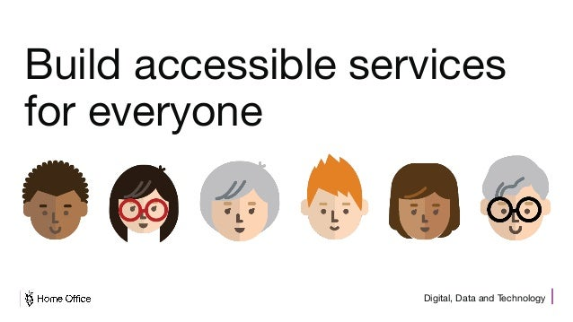 Digital, Data and Technology Build accessible services for everyone