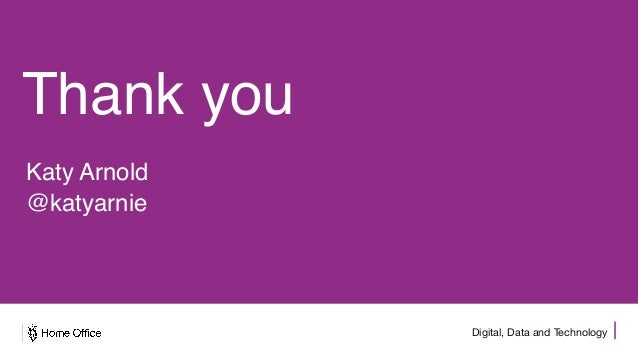 Digital, Data and Technology Thank you Katy Arnold @katyarnie