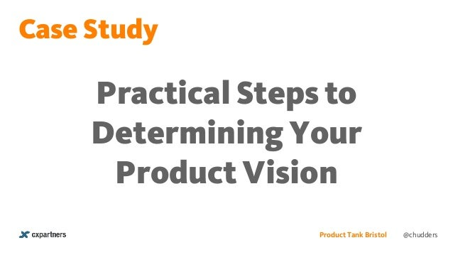 Practical Steps to Determining Your Product Vision Product Tank Bristol Case Study @chudders