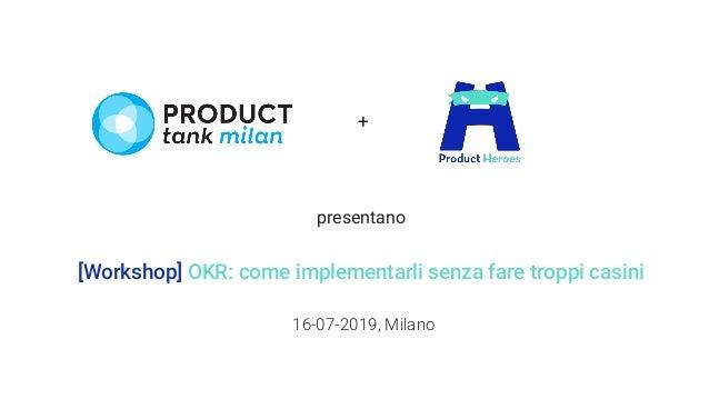 [Workshop] OKR: come implementarli senza fare troppi casini 16-07-2019, Milano + presentano