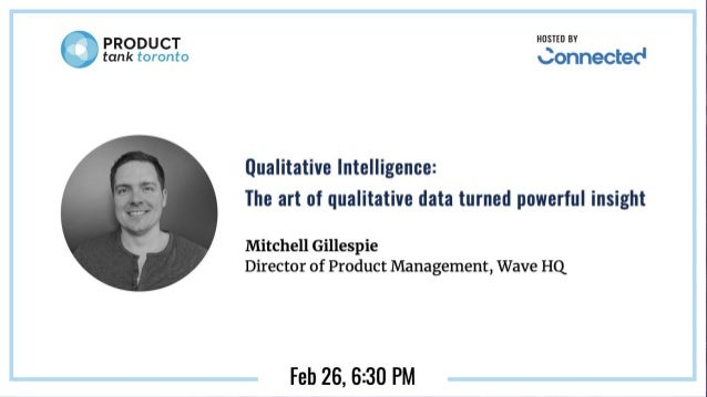 Qualitative Intelligence The art of qualitative data into powerful insight Mitchell Gillespie | Director of Product Manage...