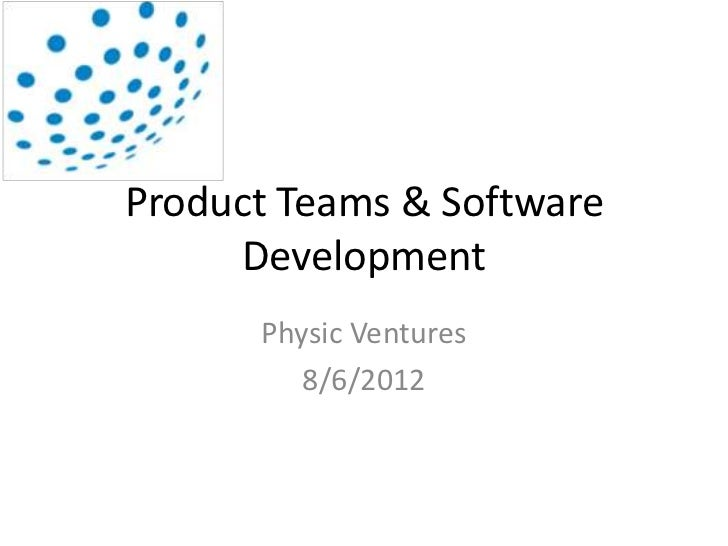 Product Teams & Software     Development      Physic Ventures         8/6/2012
