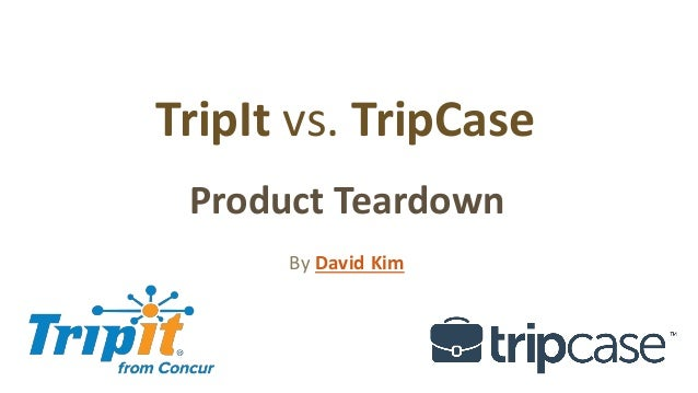 TripIt vs. TripCase Product Teardown By David Kim