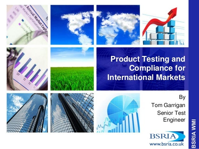 Product Testing and Compliance for International Markets By Tom Garrigan Senior Test Engineer
