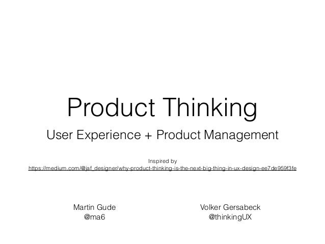 Product Thinking User Experience + Product Management Martin Gude @ma6
