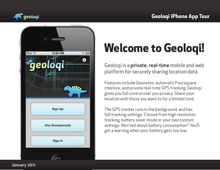 Geoloqi iPhone App Tour               Welcome to Geoloqi!               Geoloqi is a private, real-time mobile and web    ...