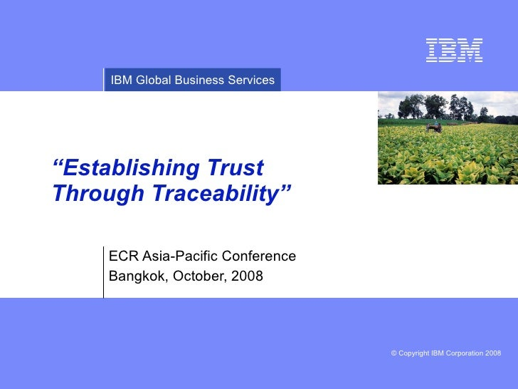 "ECR Asia-Pacific Conference Bangkok, October, 2008 "" Establishing Trust Through Traceability"""