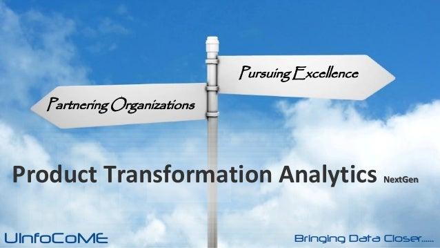 UInfoCoME Bringing Data Closer......Pursuing ExcellencePartnering OrganizationsProduct Transformation Analytics NextGen
