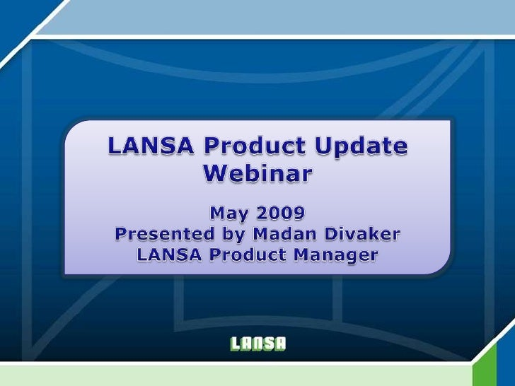 LANSA Product Update Webinar<br />May 2009<br />Presented by Madan Divaker<br />LANSA Product Manager<br />