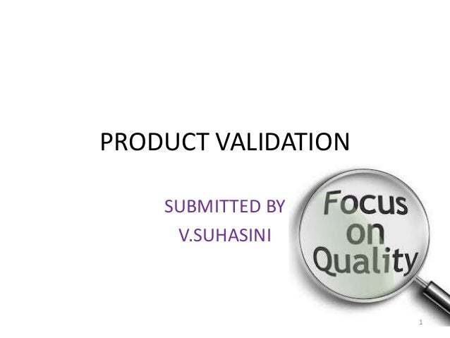 PRODUCT VALIDATION SUBMITTED BY V.SUHASINI 1