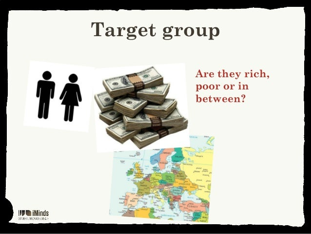 Target groupAre they rich,poor or inbetween?