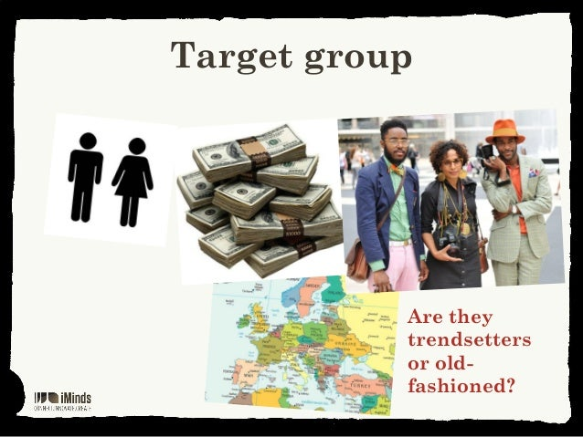 Target groupAre theytrendsettersor old-fashioned?