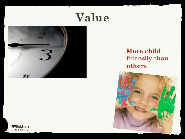ValueMore childfriendly thanothers