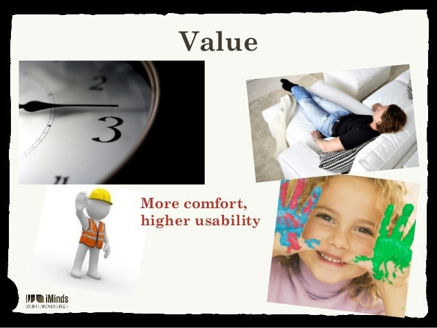 ValueMore comfort,higher usability