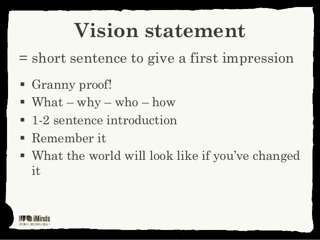 Vision statement= short sentence to give a first impression Granny proof! What – why – who – how 1-2 sentence introduct...