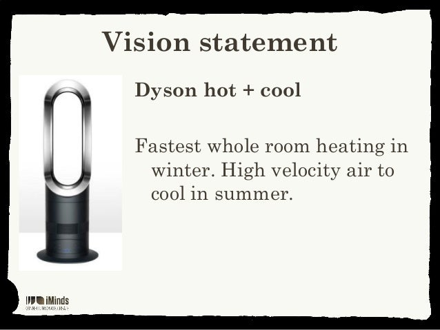 Vision statementDyson hot + coolFastest whole room heating inwinter. High velocity air tocool in summer.