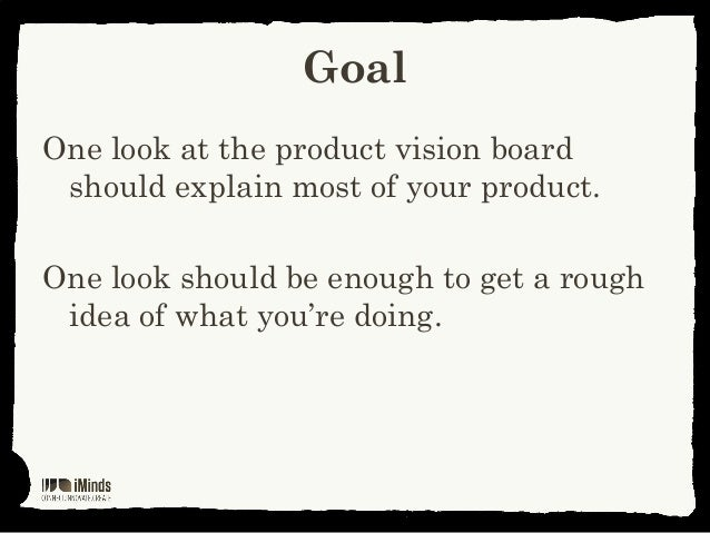 GoalOne look at the product vision boardshould explain most of your product.One look should be enough to get a roughidea o...