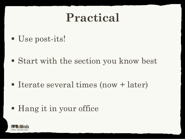 Practical Use post-its! Start with the section you know best Iterate several times (now + later) Hang it in your office