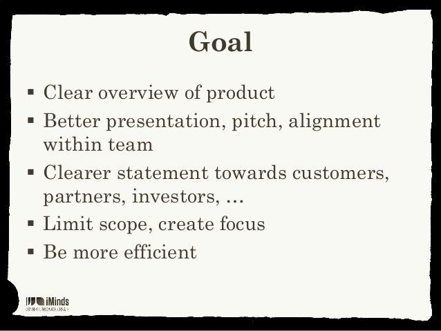 Goal Clear overview of product Better presentation, pitch, alignmentwithin team Clearer statement towards customers,par...
