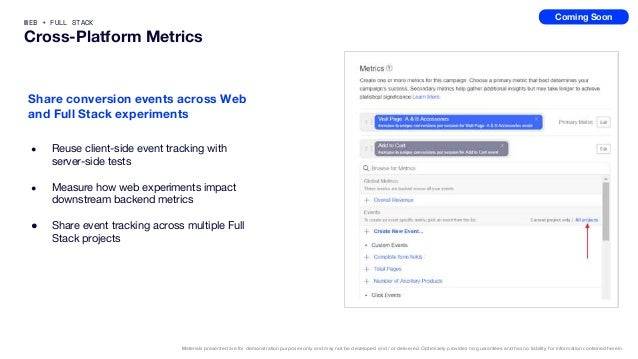 WEB + FULL STACK Cross-Platform Metrics ● Reuse client-side event tracking with server-side tests ● Measure how web experi...