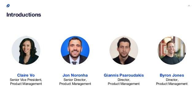 2 Giannis Psaroudakis Director, Product Management Claire Vo Senior Vice President, Product Management Byron Jones Directo...
