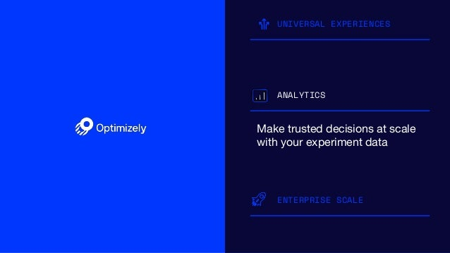 UNIVERSAL EXPERIENCES ANALYTICS Make trusted decisions at scale with your experiment data ENTERPRISE SCALE