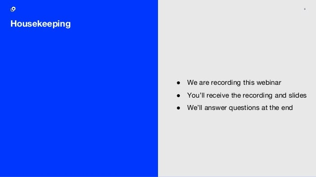 4 Housekeeping ● We are recording this webinar ● You'll receive the recording and slides ● We'll answer questions at the e...