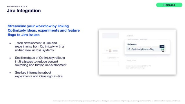 ENTERPRISE SCALE Jira Integration ● Track development in Jira and experiments from Optimizely with a unified view across s...
