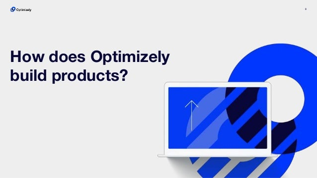 8 How does Optimizely build products?