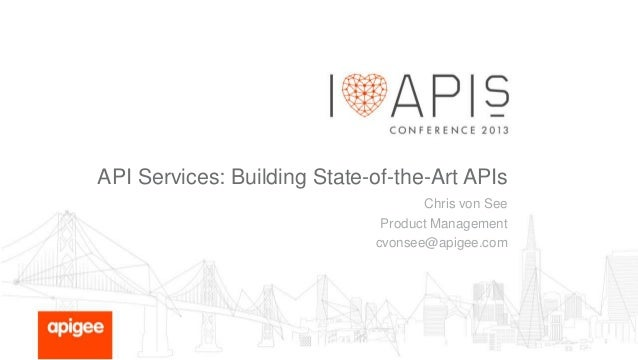 API Services: Building State-of-the-Art APIs Chris von See Product Management cvonsee@apigee.com
