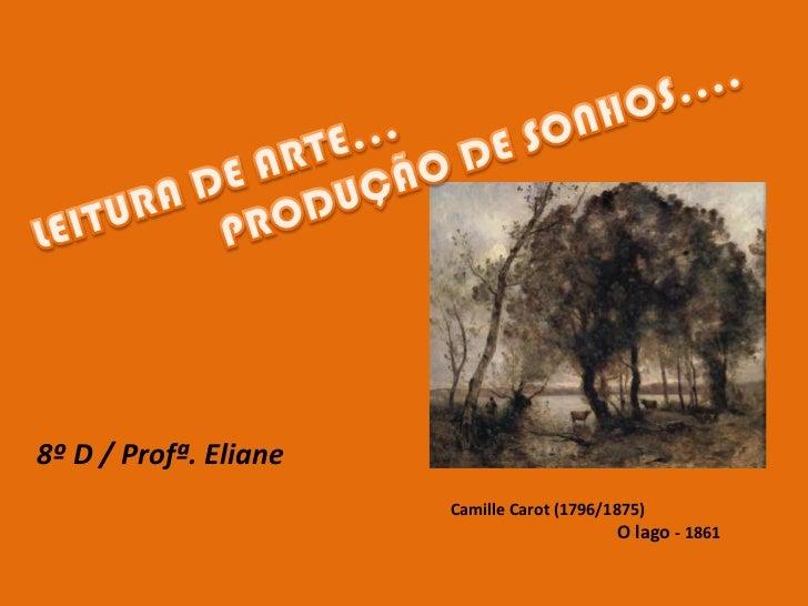 LEITURA DE ARTE...<br />               PRODUÇÃO DE SONHOS....<br />8º D / Profª. Eliane<br />CamilleCarot (1796/1875)<br /...