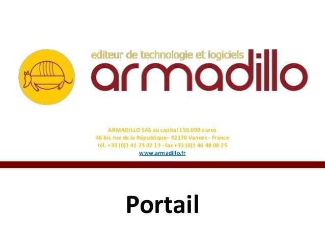 ARMADILLO SAS au capital 150.000 euros 46 bis rue de la République– 92170 Vanves - France tél. +33 (0)1 41 23 02 13 - fax ...