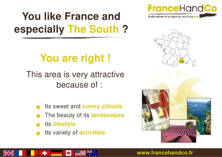 You like France and especiallyThe South ?<br />You are right !<br />This area isvery attractive because of : <br /><ul><li...