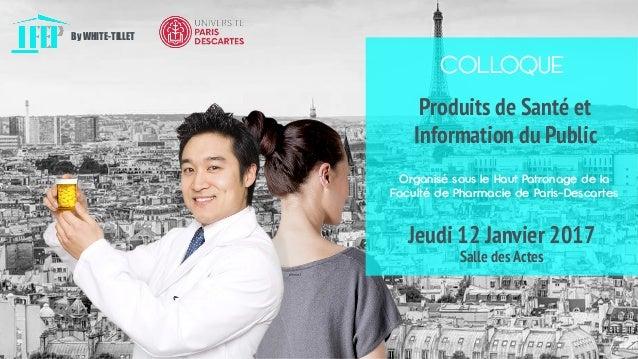 COLLOQUE Produits de Santé et Information du Public Organisé sous le Haut Patronage de la Faculté de Pharmacie de Paris-De...
