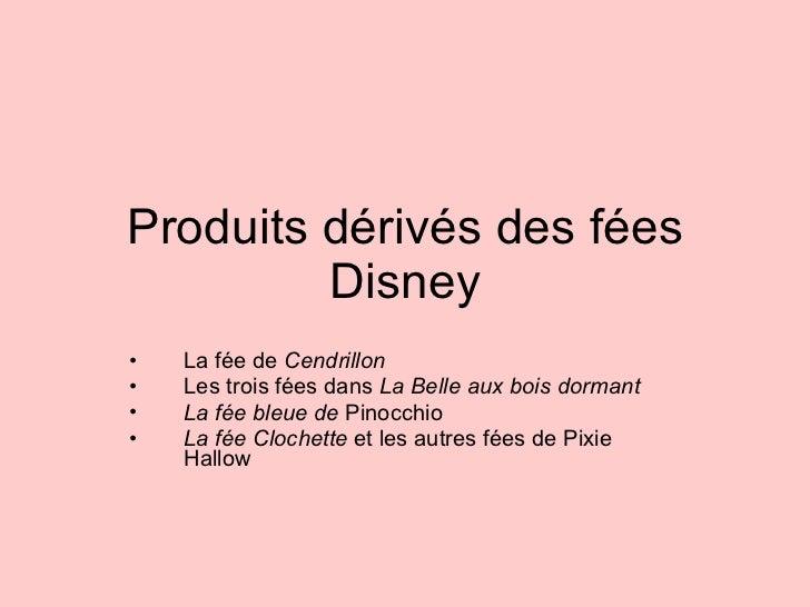 Produits dérivés des fées Disney <ul><li>La fée de  Cendrillon </li></ul><ul><li>Les trois fées dans  La Belle aux bois do...